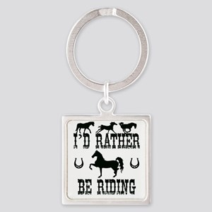 Horse - I'd Rather Be Riding Square Keychain