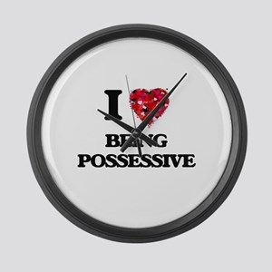 I Love Being Possessive Large Wall Clock