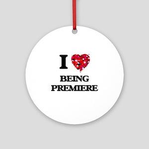 I Love Being Premiere Ornament (Round)