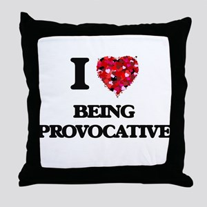 I Love Being Provocative Throw Pillow