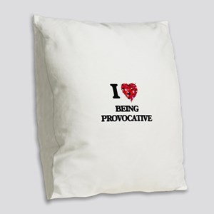 I Love Being Provocative Burlap Throw Pillow