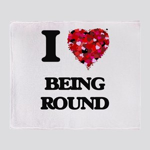 I Love Being Round Throw Blanket