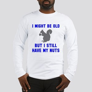 I still have my nuts Long Sleeve T-Shirt