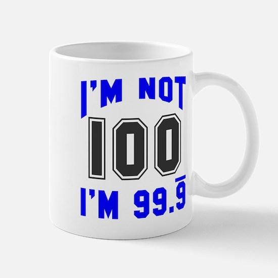 I'm not 100 I'm 99.9 Mug