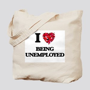 I love Being Unemployed Tote Bag