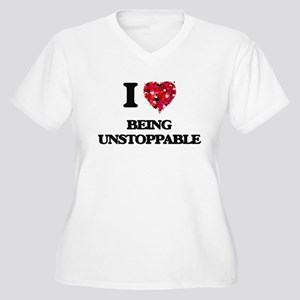 I love Being Unstoppable Plus Size T-Shirt