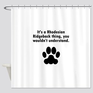 Its A Rhodesian Ridgeback Thing Shower Curtain