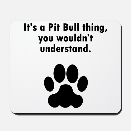 Its A Pit Bull Thing Mousepad