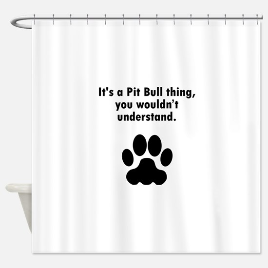Its A Pit Bull Thing Shower Curtain