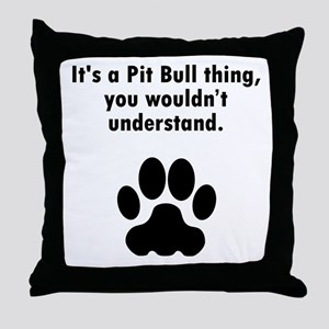 Its A Pit Bull Thing Throw Pillow
