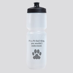 Its A Pit Bull Thing Sports Bottle