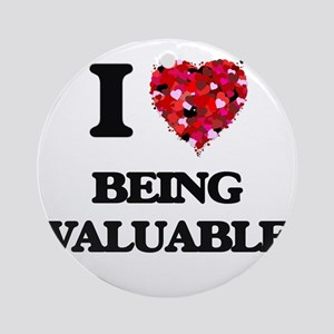I love Being Valuable Ornament (Round)