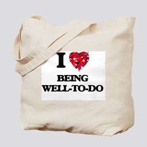 I love Being Well-To-Do Tote Bag