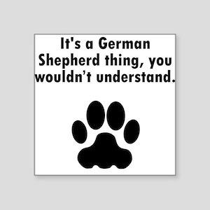 Its A German Shepherd Thing Sticker