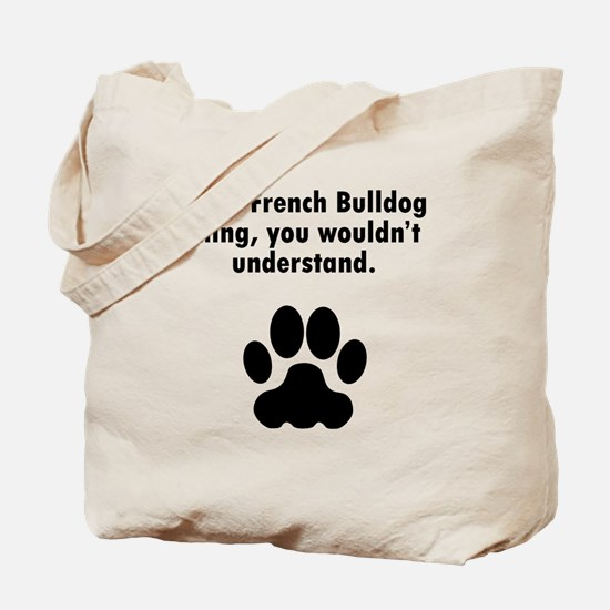 Its A French Bulldog Thing Tote Bag