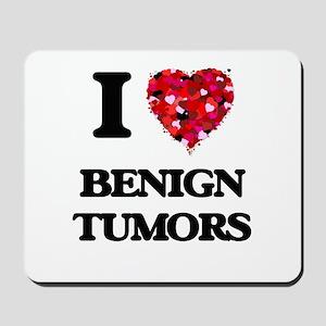 I Love Benign Tumors Mousepad