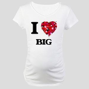 I Love Big Maternity T-Shirt