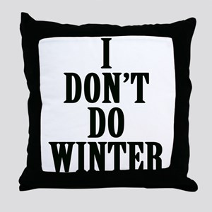 I Don't Do Winter Throw Pillow
