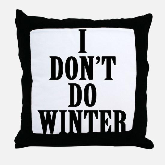 I Don't Do Winter Throw Pillow