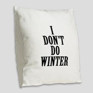 I Don't Do Winter Burlap Throw Pillow