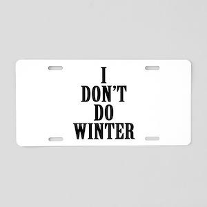 I Don't Do Winter Aluminum License Plate