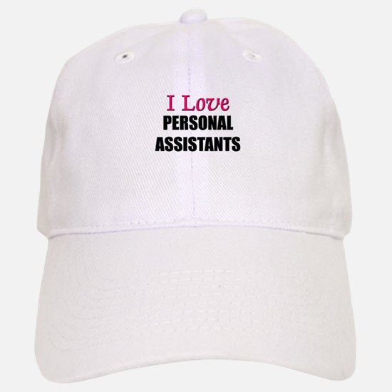 I Love PERSONAL ASSISTANTS Baseball Baseball Cap