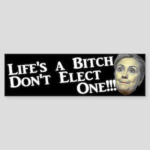 Life's A Bitch Hillary Bumper Sticker