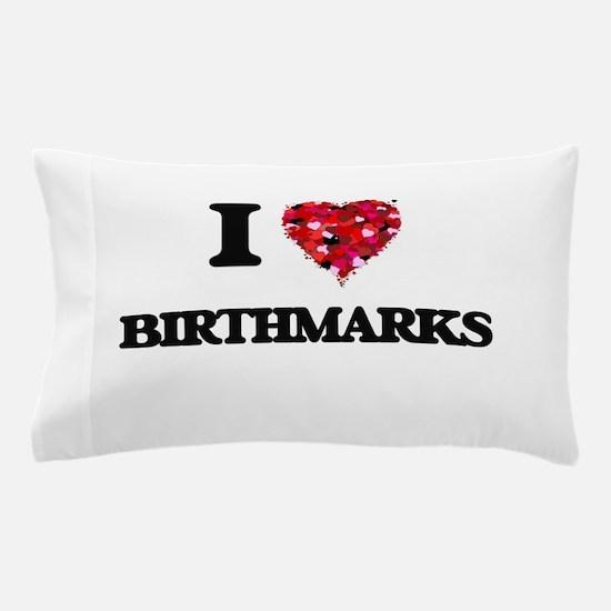 I Love Birthmarks Pillow Case