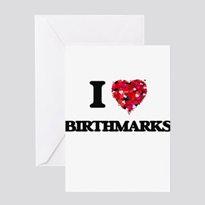 I Love Birthmarks Greeting Cards
