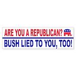 Bumper Sticker BUSH LIED TO YOU, TOO!