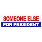 SOMEONE ELSE FOR PRESIDENT Bumper Sticker