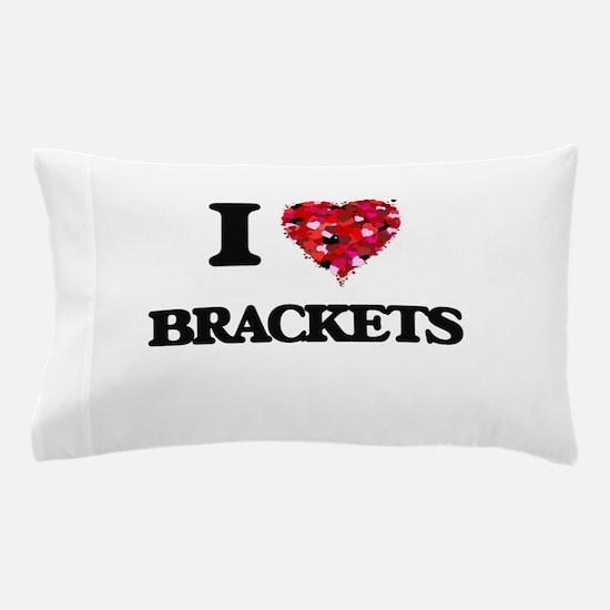 I Love Brackets Pillow Case