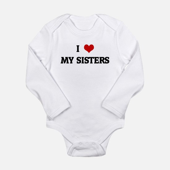 I Love MY SISTERS Infant Bodysuit Body Suit
