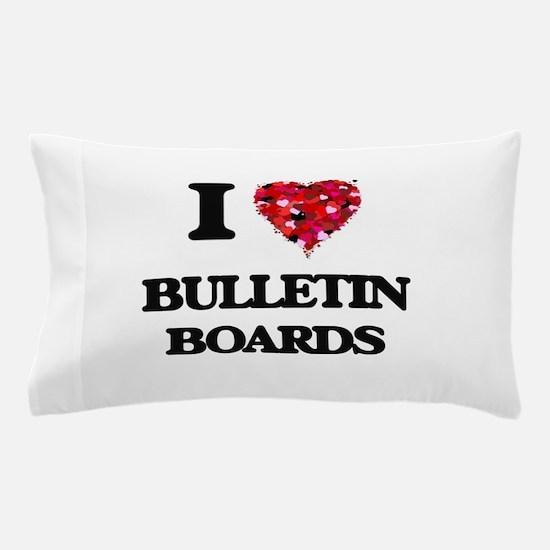 I Love Bulletin Boards Pillow Case
