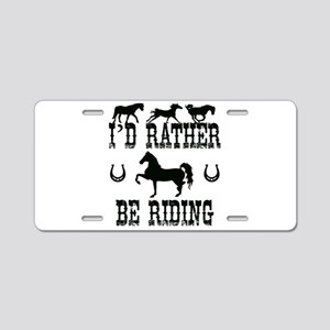 Horse - I'd Rather Be Ridin Aluminum License Plate