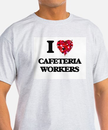 I love Cafeteria Workers T-Shirt