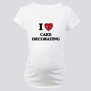 I love Cake Decorating Maternity T-Shirt