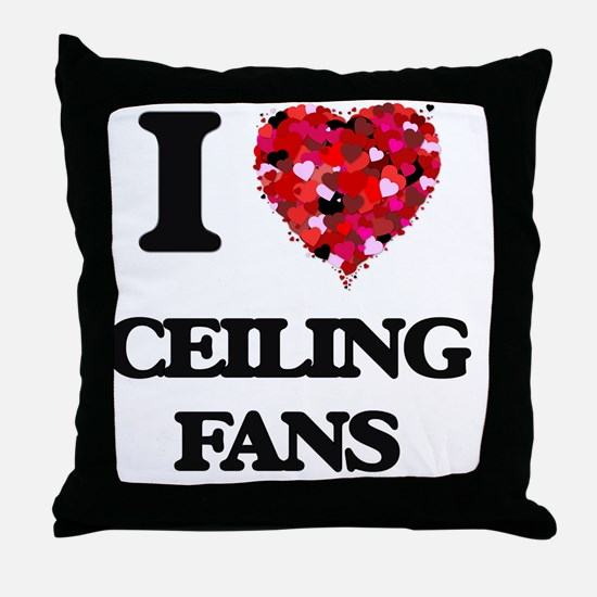 I love Ceiling Fans Throw Pillow