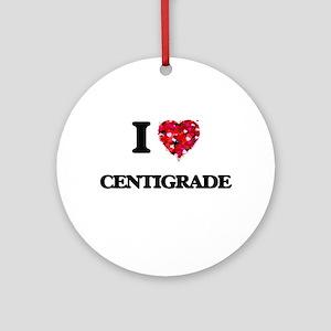 I love Centigrade Ornament (Round)