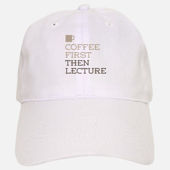 Coffee Then Lecture Baseball Baseball Cap
