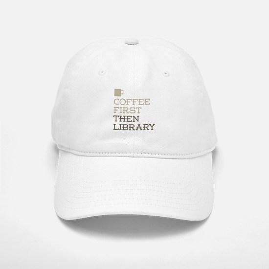 Coffee Then Library Baseball Baseball Cap