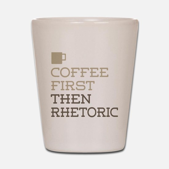 Coffee Then Rhetoric Shot Glass