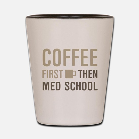 Coffee Then Med School Shot Glass