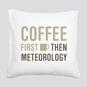Coffee Then Meteorology Square Canvas Pillow