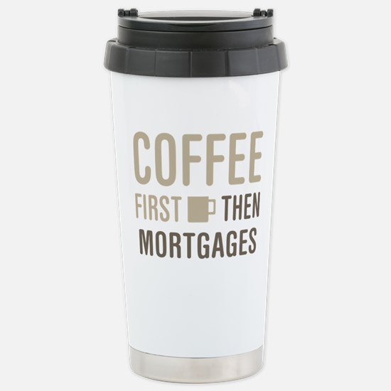 Coffee Then Mortgages Stainless Steel Travel Mug