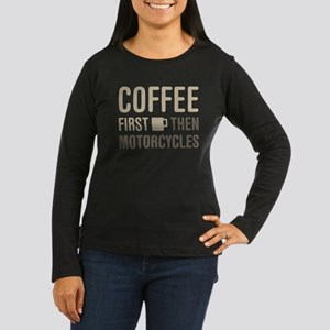 Coffee Then Motorcycles Long Sleeve T-Shirt
