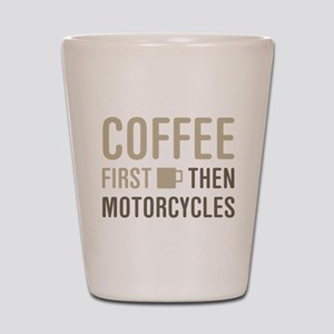 Coffee Then Motorcycles Shot Glass