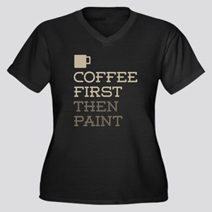 Coffee Then Paint Plus Size T-Shirt