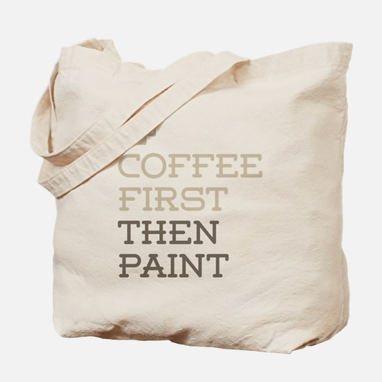 Coffee Then Paint Tote Bag
