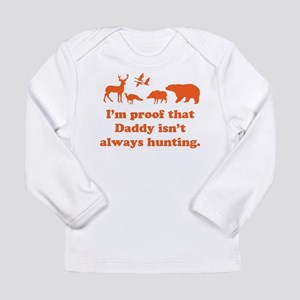 I'm proof that Daddy isn't alw Long Sleeve T-Shirt